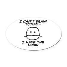 I Can't Brain Today Oval Car Magnet