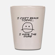 I Can't Brain Today Shot Glass
