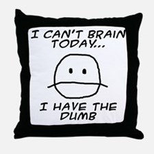I Can't Brain Today Throw Pillow
