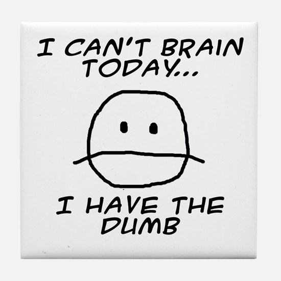 I Can't Brain Today Tile Coaster