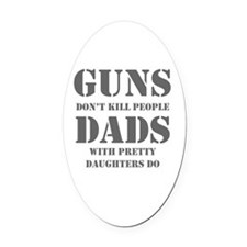 guns-dont-kill-people-PRETTY-DAUGH Oval Car Magnet
