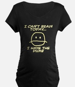I Can't Brain Today Maternity T-Shirt