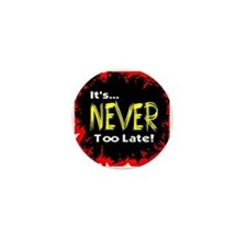 It's Never Too Late Mini Button
