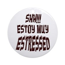 Shh!!! Estoy muy estressed Ornament (Round)