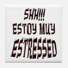 Shh!!! Estoy muy estressed Tile Coaster