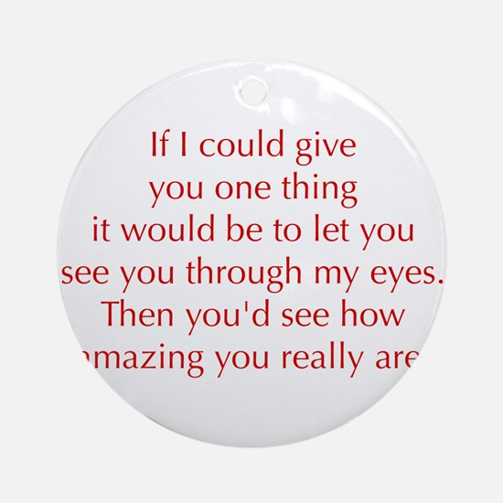 if-I-could-give-you-one-thing-opt-red Ornament (Ro