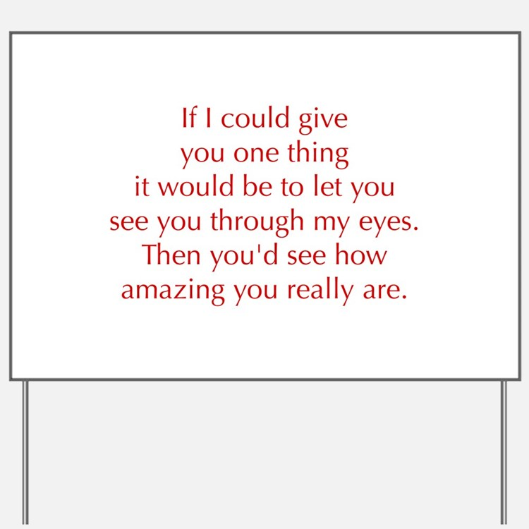 if-I-could-give-you-one-thing-opt-red Yard Sign
