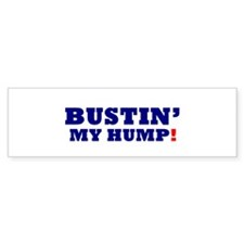 BUSTIN' MY HUMP! Bumper Sticker