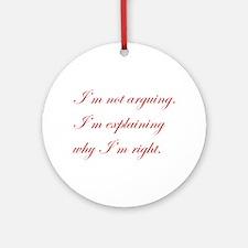 IM-NOT-ARGUING-edw-red Ornament (Round)