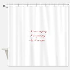 IM-NOT-ARGUING-edw-red Shower Curtain