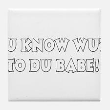 Ju know wut to du babe! Tile Coaster