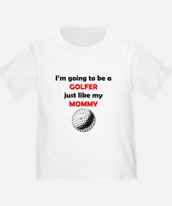 Golfer Like My Mommy T-Shirt