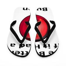 Life Would Be Better if it had a B Butt Flip Flops