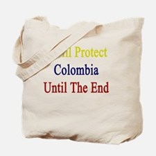 I Will Protect Colombia Until The End  Tote Bag