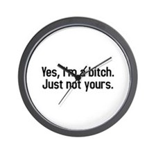 yes, Im a bitch just not yours Wall Clock