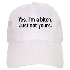 yes, Im a bitch just not yours Baseball Cap