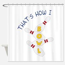 How I Bowl Shower Curtain