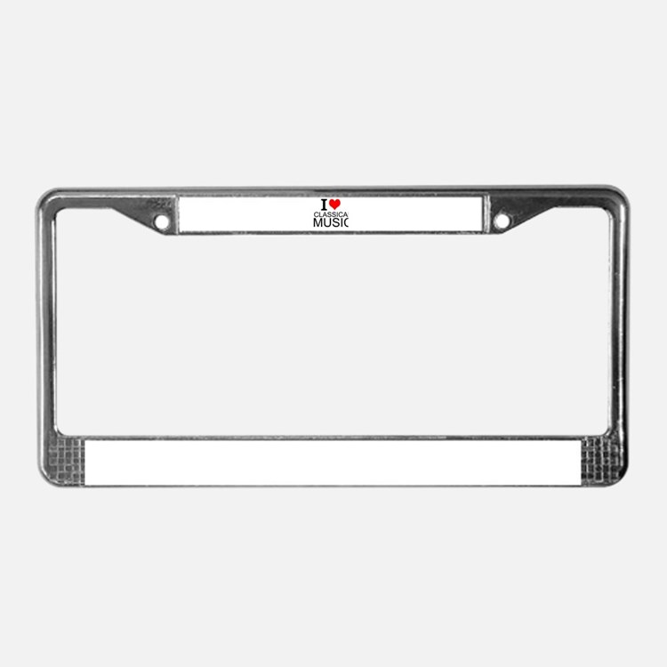 I Love Classical Music License Plate Frame