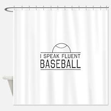 I speak fluent baseball Shower Curtain