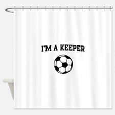 I'm a keeper soccer Shower Curtain