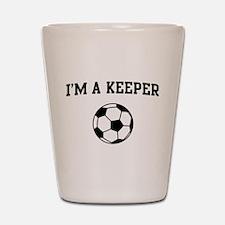 I'm a keeper soccer Shot Glass