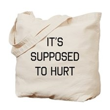 It's supposed to hurt Tote Bag