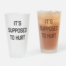 It's supposed to hurt Drinking Glass