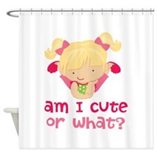 Am I Cute, Or What? Shower Curtain