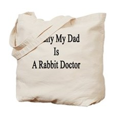Finally My Dad Is A Rabbit Doctor  Tote Bag