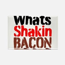 Whats Shakin Bacon Magnets