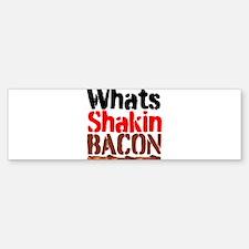 Whats Shakin Bacon Bumper Bumper Bumper Sticker