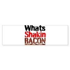 Whats Shakin Bacon Bumper Bumper Sticker