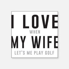 Love when wife lets play golf Sticker