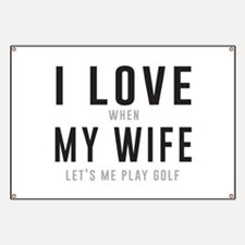 Love when wife lets play golf Banner