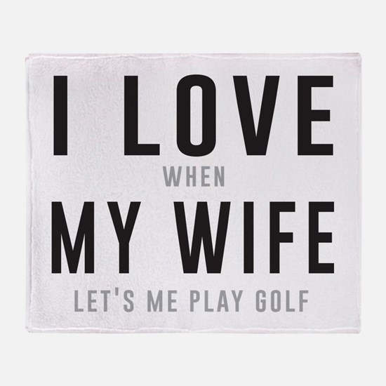 Love when wife lets play golf Throw Blanket