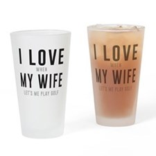 Love when wife lets play golf Drinking Glass
