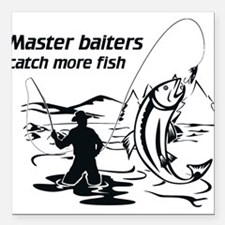 "Master baiters catch more Square Car Magnet 3"" x 3"