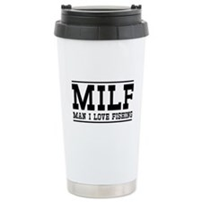 Milf man I love fishing Travel Mug