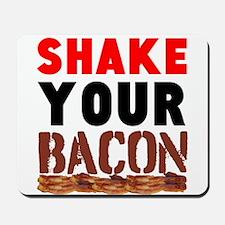 Shake Your Bacon Mousepad