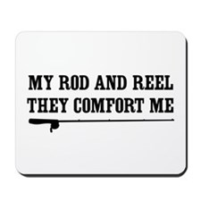 My rod and reel comfort Mousepad