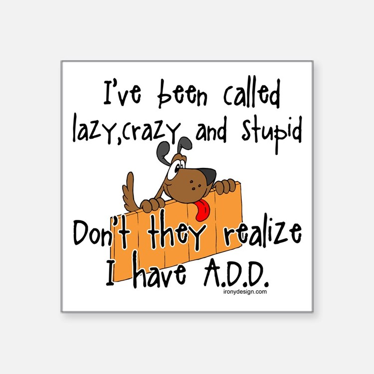 Ive been called lazy, crazy and stupid ADD Saying