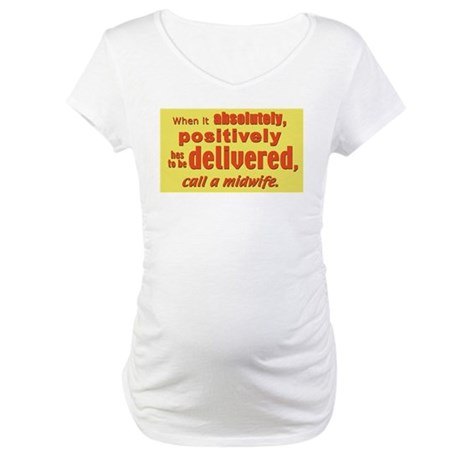Has to be delivered midwife Maternity T-Shirt