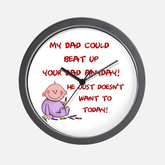 My Dad could Beat up... Wall Clock