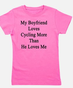 My Boyfriend Loves Cycling More Than He Girl's Tee