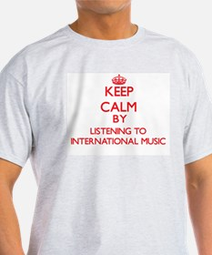 Keep calm by listening to INTERNATIONAL MUSIC T-Sh