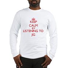 Keep calm by listening to JIG Long Sleeve T-Shirt