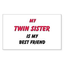 My TWIN SISTER Is My Best Friend Sticker (Rectangu