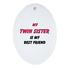 My TWIN SISTER Is My Best Friend Oval Ornament