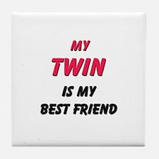 My TWIN Is My Best Friend Tile Coaster