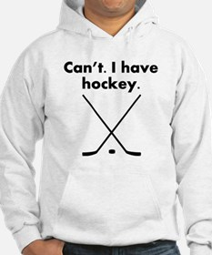 Cant I Have Hockey Hoodie